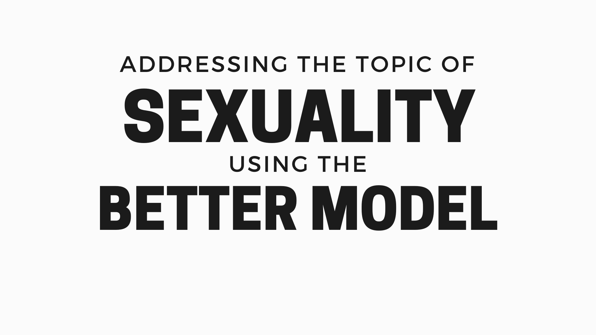 """Title presentation slide on addressing the topic of sexuality using the better model."""""""